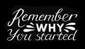 Remember why you started - Hand drawn inspirational quote. Vector isolated typography design element. Good for prints, t-shirts,. Cards, banners. Hand lettering royalty free illustration