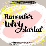 Remember why you started. Vector hand drawn brush lettering on colorful background. Motivational quote for postcard, social media, ready to use. Abstract Royalty Free Illustration