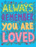 Always Remember You Are Loved. Poster. Important words for each person Royalty Free Stock Photo