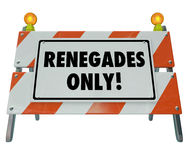 Renegades Only Words Barricade Sign Barrier Disruptive Entrepren Royalty Free Stock Images