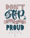 Retro motivational quote. Don`t stop until you`re proud . Vector illustration. Hand written lettering design. Poster or vintage. Retro motivational quote. Don`t vector illustration