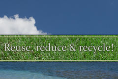 Reuse, reduce and recycle Message. The sky, water and grass text Reuse, Reduce and Recycle Stock Photos