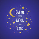 Romantic  quote about love for wedding or Valentines day made in gold colors, typography designr. I Love You To The Moon And Back - romantic  typography quote Royalty Free Stock Images
