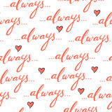 Romantic seamless pattern with hand lettring word `always` and hearts Stock Photos