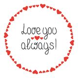Round Heart Frame. Love You Always. Romantic Labels Badges. Hand Drawn Decorative Element. Love Phrase. Heart. Lettering Royalty Free Illustration