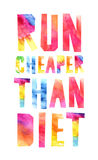 Run cheaper than diet. Watercolor letters. Concept of health Royalty Free Stock Photo
