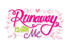 Runaway with me hand lettering. royalty free illustration