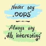 Säg aldrig Oops Säg alltid Ah och att intressera - handskriven motivational citationsteckenbokstäver Royaltyfria Bilder