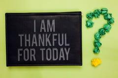 Słowa writing tekst Jestem Dziękczynny Dla Dzisiaj Biznesowy pojęcie dla Wdzięcznego o utrzymaniu jeden dzień filozofii zieleni z zdjęcie royalty free