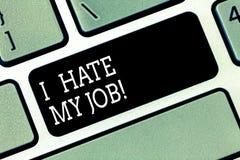 Słowa writing tekst Nienawidzę Mój pracę Biznesowy pojęcie dla Don t jak wyznaczający zadanie pracować klawiaturę lub robić Żadny obraz stock