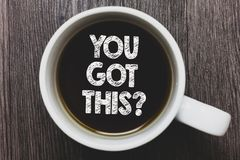 Słowa writing tekst Ty Dostać Ten pytanie Biznesowy pojęcie dla Wierzę który ud się w robić coś ludzie Czarnej kawy dowcip obrazy royalty free