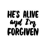 He`s alive and I`m forgiven - Easter hand drawn lettering calligraphy phrase isolated on the white background. Fun brush. Ink vector illustration for banners Stock Image