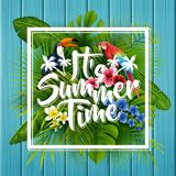 It`s summer time typography in frame wooden background with tropical plants, flowers, palm leaves and parrot. Illustration of It`s summer time typography in Stock Photography