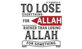 It`s worth it to lose everything for Allah rather than losing Allah for something royalty free illustration