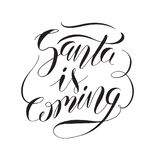 Santa is coming phrase. Holiday lettering. Ink vector illustration. Modern brush calligraphy. Isolated on white background. Christmas Card Template stock illustration