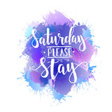 Saturday Please Stay. T shirt hand lettered calligraphic design. Inspirational vector typography. Vector illustration. Royalty Free Stock Photo