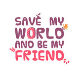 Save my world and be my friend. Stock Image