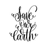 Save our earth - hand lettering inscription to healthy life Stock Images