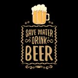 Save water drink beer vector concept print or vintage brown poster. vector funky beer quote or slogan for print on tee. Save water drink beer vector concept vector illustration