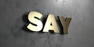 Say - Gold sign mounted on glossy marble wall  - 3D rendered royalty free stock illustration. This image can be used for an online website banner ad or a print Royalty Free Stock Photo