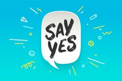 Say Yes. Banner, speech bubble. Poster and sticker concept, geometric style with text SAY YES. Icon message Say Yes cloud talk for banner, poster, web. White Stock Photo