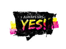 Always Say Yes Motivation Quote. Grunge Speech Bubble Vector Concept Royalty Free Stock Photos