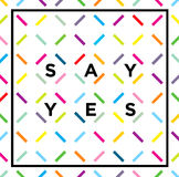 Always Say Yes Motivation Quote. Grunge Speech Bubble Vector Concept.  Stock Photos