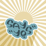 Say Yes text on blue cloud. With sun sky. Positive agreement message. Success symbol concept image. Ready decision sign. Vector illustration Stock Photos