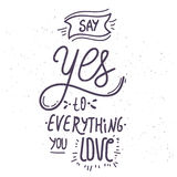 Say yes to everything you love - hand-drawn lettering quote Stock Images
