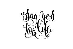 Say yes to life hand lettering inscription. Motivation and inspiration love and life positive quote, calligraphy vector illustration Stock Images