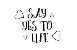 Say yes to life love quote logo greeting card poster design. Say yes to life love heart quote inspiring inspirational text quote suitable for a poster greeting Stock Photos