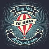 Say yes to new adventures with air balloon. Say yes to new adventures. Retro poster design. Vintage lettering quote with hot air balloon. Vector t-shirt print Stock Photo