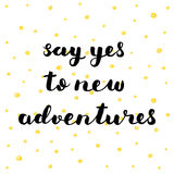 Say yes to new adventures. Brush lettering. Royalty Free Stock Photography