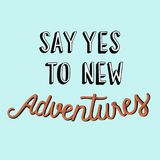 Say yes to new adventures quote Royalty Free Stock Photography