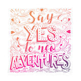Say yes to new adventures. Vector hand drawn vintage illustration with hand-lettering. Say yes to new adventures. Inspirational quote. This illustration can be Stock Image