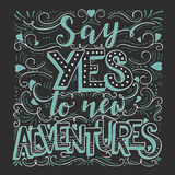 Say yes to new adventures. Vector hand drawn vintage illustration with hand-lettering. Say yes to new adventures. Inspirational quote. This illustration can be Royalty Free Stock Photos