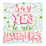 Say yes to new adventures. Vector hand drawn vintage illustration with hand-lettering. Say yes to new adventures. Inspirational quote. This illustration can be Royalty Free Stock Image