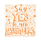 Say yes to new adventures. Vector hand drawn vintage illustration with hand-lettering. Say yes to new adventures. Inspirational quote. This illustration can be Royalty Free Stock Photography