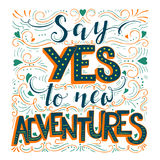 Say yes to new adventures. Vector hand drawn vintage illustration with hand-lettering. Say yes to new adventures. Inspirational quote. This illustration can be Royalty Free Stock Photo