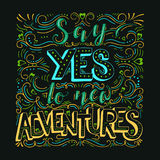 Say yes to new adventures. Vector hand drawn vintage illustration with hand-lettering. Say yes to new adventures. Inspirational quote. This illustration can be Stock Photography