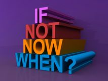 Se não agora quando? Imagem de Stock Royalty Free