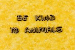 Sea bueno con los animales cuidan el tipo de la prensa de copiar de la compasión fotos de archivo libres de regalías