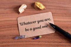 Sea cual sea usted es sea buen Imagen de archivo
