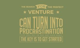 The search for the perfect venture can turn into procrastination. Your idea may or may not have merit. The key is to get started quote stock illustration