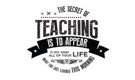 The secret of teaching is to appear to have known all your life vector illustration