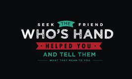 Seek the friend who`s hand helped you and tell them what they mean to you. Quote illustration royalty free illustration