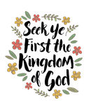 Seek Ye First the Kingdom of God. Bible Scripture Art Typography Design Printable Card with Flower Accents Stock Image