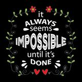 It always seems impossible until it is done. royalty free illustration