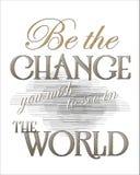 Seien Sie die Änderung, die Sie in der Welt sehen möchten Lizenzfreie Stockfotos