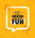 Seien Sie kreativ und haben Sie Spaß Anspornende raue kreative Motivations-Zitat-Schablone lizenzfreie abbildung